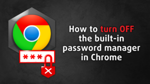 """Featured Image for """"How to turn off the build-in Chrome password manager"""" Blog Post"""